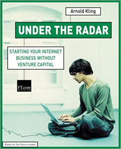 Under the Radar: starting your internet business without venture capital (Financial Times Series)