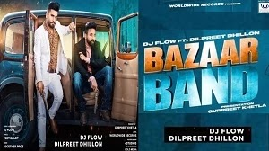BAZAAR BAND LYRICS DILPREET DHILLON FT. DJ FLOW