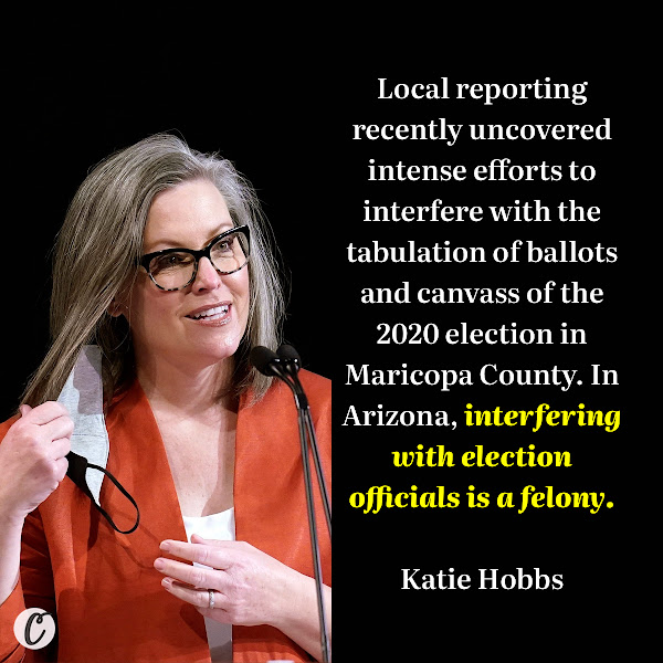 Local reporting recently uncovered intense efforts to interfere with the tabulation of ballots and canvass of the 2020 election in Maricopa County. In Arizona, interfering with election officials is a felony. — Secretary of State Katie Hobbs