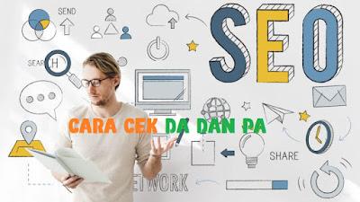Cara Cek DA dan PA Blog Untuk Keperluan SEO