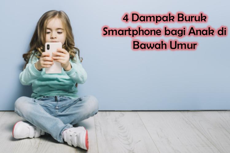 4 Dampak Buruk Smartphone bagi Anak di bawah Umur