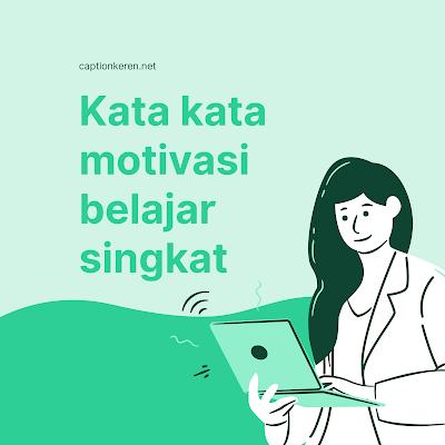 Caption Kata Kata Motivasi Belajar Singkat