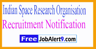 ISRO Indian Space Research Recruitment Notification 2017 Last Date 28-07-2017