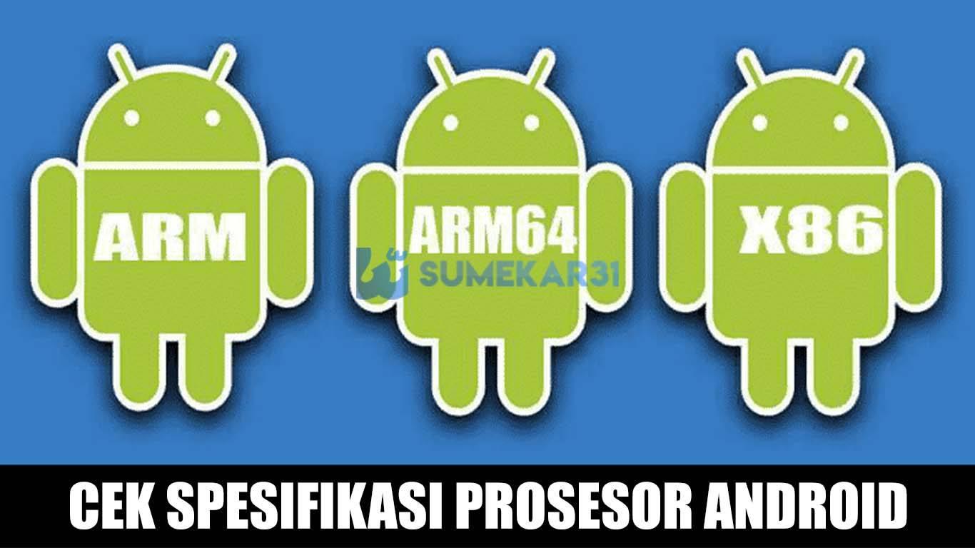 Cara Cek Spesifikasi Prosesor HP Android (ARM, ARM64, x86) Terbaru