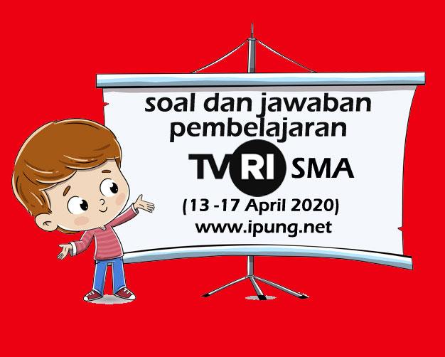 Soal dan Kunci Jawaban Pembelajaran TVRI Untuk SMA (13 -17 April 2020)