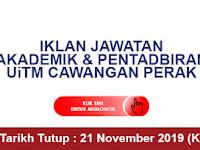 Jawatan Kosong Universiti Teknologi MARA (UiTM) Cawangan Perak | Tarikh Tutup: 21 November 2019