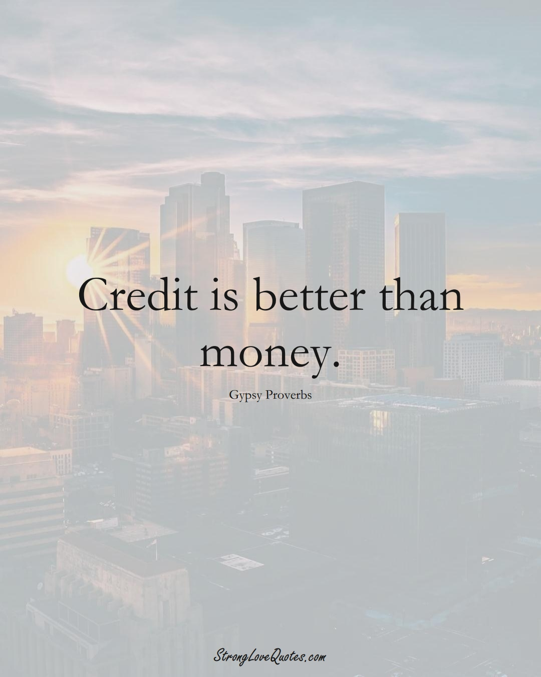 Credit is better than money. (Gypsy Sayings);  #aVarietyofCulturesSayings