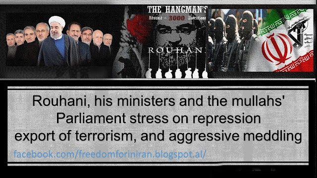 Rouhani, his ministers and the mullahs' Parliament stress on repression, export of terrorism, and aggressive meddling