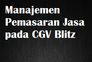 Manajemen Pemasaran Jasa pada CGV Blitz