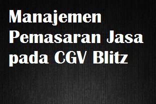Contoh Makalah Manajemen Pemasaran Jasa pada CGV Blitz