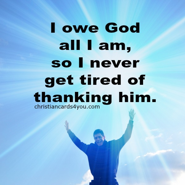 christian free card, all I am, thankful to God, thank you God, free quotes