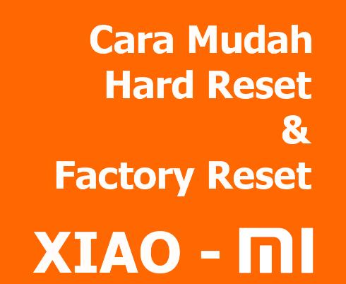 Cara hard reset dan factory reset xiaomi