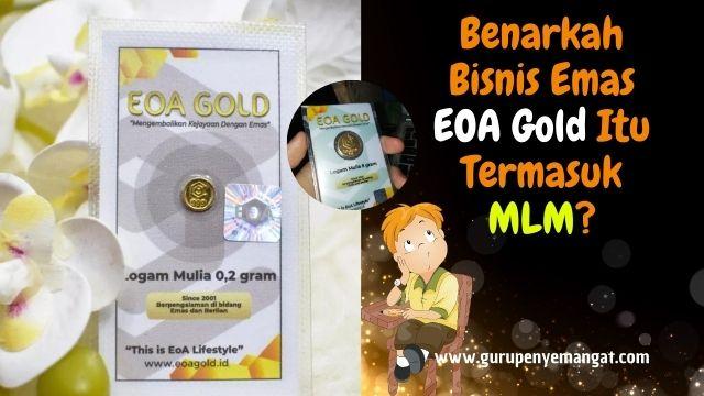 Benarkah Bisnis Emas EOA Gold Itu Termasuk MLM?