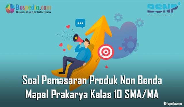 Soal Pemasaran Produk Non Benda Mapel Prakarya Kelas 10 SMA/MA