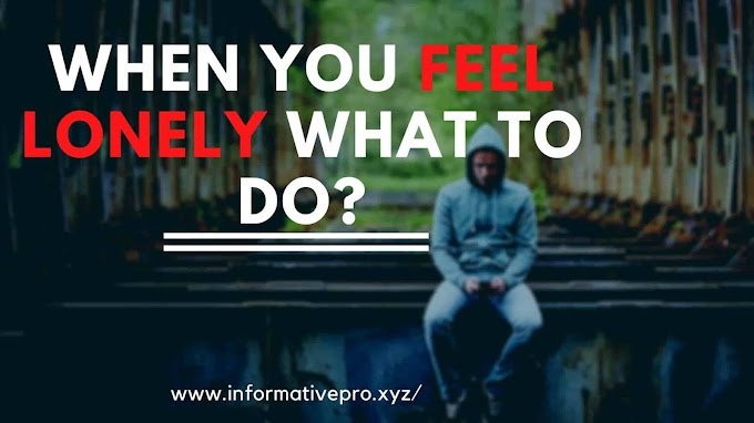 When you feel lonely what to do?