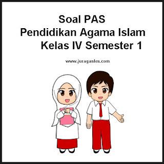 Contoh Soal PAS / UAS Pendidikan Agama Islam Kelas 4 K13 Semester 1 TA 2019/2020