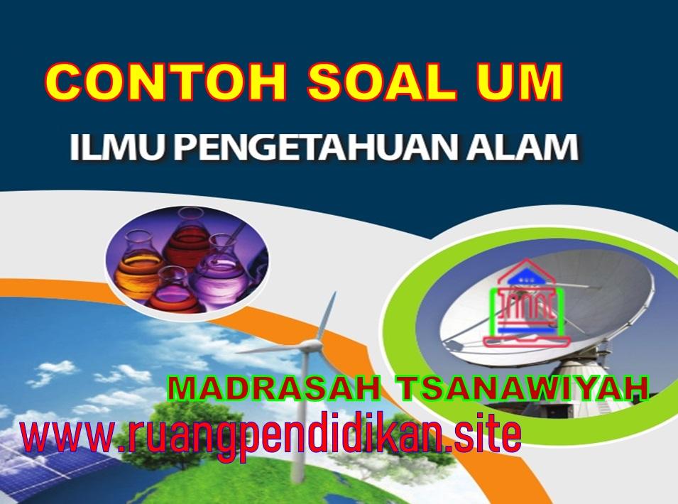 Soal UM IPA Jenjang MTs