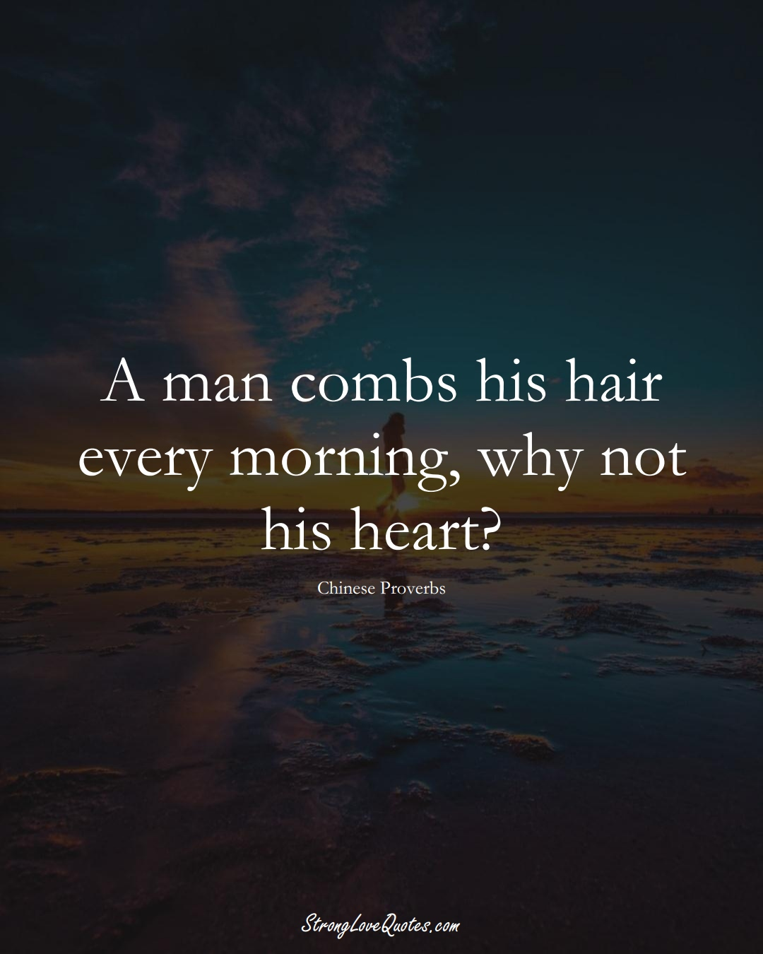 A man combs his hair every morning, why not his heart? (Chinese Sayings);  #AsianSayings