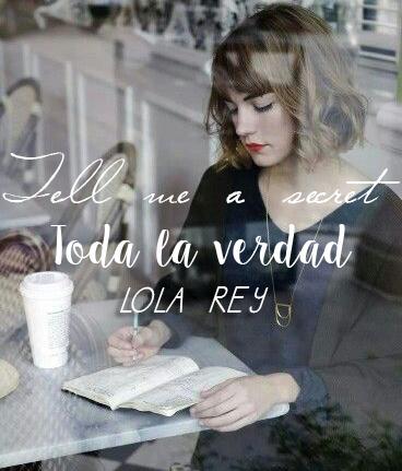 Tell me a secret. Lola Rey.