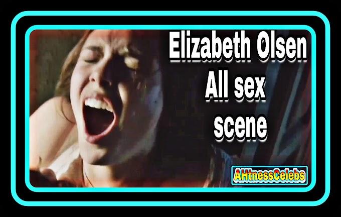 Elizabeth Olsen all sex scene - AHtnessCelebs