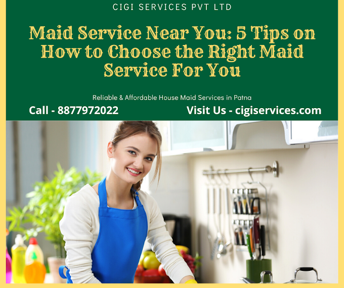 Maid Service Near You: 5 Tips on How to Choose the Right Maid Service For You