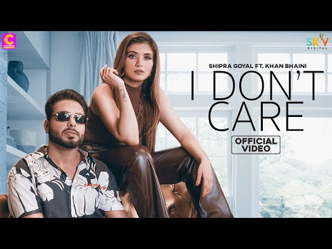 Song  :  I Don't Care Song Lyrics Singer  :  Shipra Goyal & Khan Bhaini Lyrics  :  Khan Bhaini Music  :  Syco Style Director  :  Mahi Sandhu & Joban Sandhu