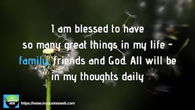 My Life Quotes - I am blessed to have