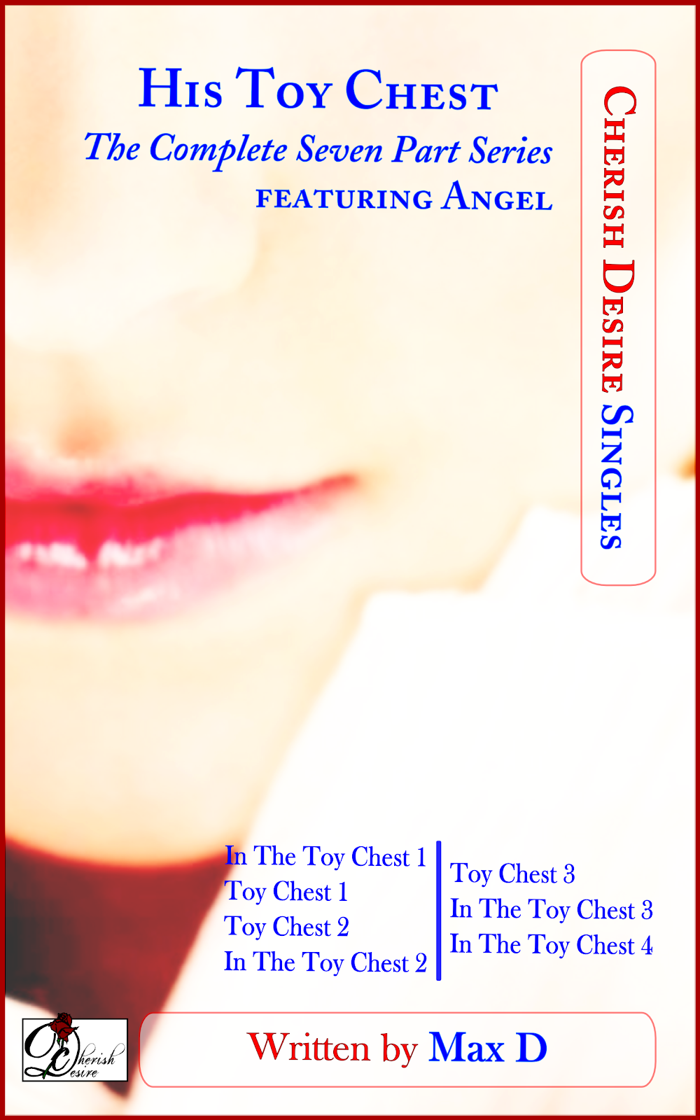 Cherish Desire Singles: His Toy Chest (The Complete Seven Part Series) featuring Angel, Angel, Tom, Max D, erotica