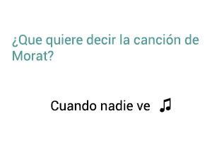 Significado de la canción Cuando Nadie Ve Morat.