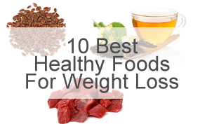 10 Best Healthy Foods For Weight Loss