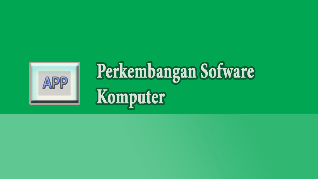 Gambar:Perkembangan Sofware Komputer