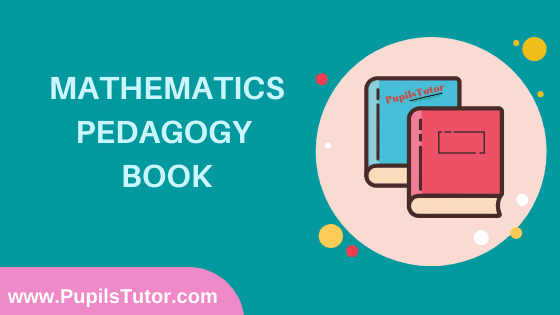Mathematics Pedagogy Book in English Medium Free Download PDF for B.Ed 1st And 2nd Year / All Semesters And All Courses - www.PupilsTutor.Com