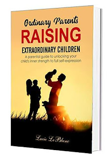 Ordinary Parents Raising Extraordinary Children: A Parental Guide to Unlocking Your Child's Inner Strength to Full Self-Expression (Book 1 of 2) free book promotion Lucie LeBlanc
