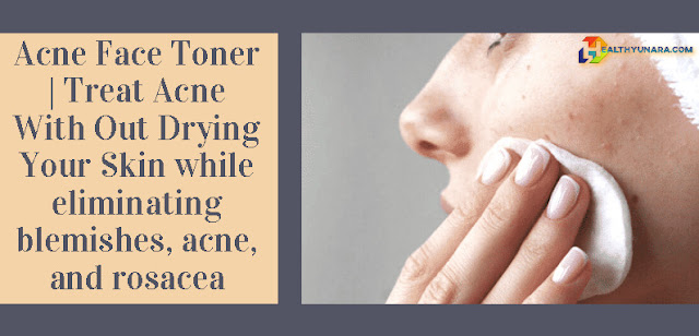 Acne Face Toner | Treat Acne With Out Drying Your Skin while eliminating blemishes, acne, and rosacea