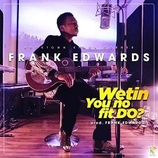 Wetin You No Fit Do - Frank Edwards