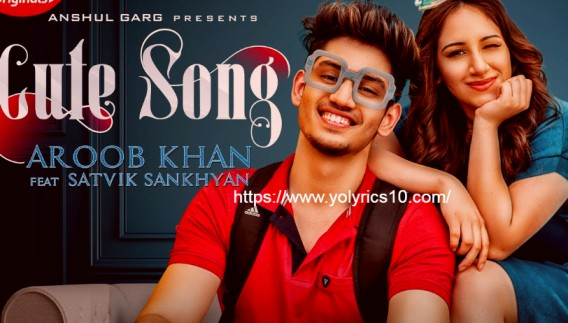 CUTE SONG Lyrics - Aroob Khan