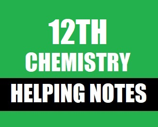Class 12th Chemistry Helping Notes of All Chapters - taleem360