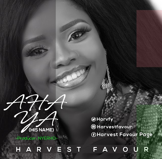 "NEW MUSIC: HARVEST FAVOUR - ""AHA YA"" 