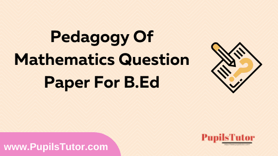 Pedagogy Of Mathematics Question Paper For B.Ed 1st And 2nd Year And All The 4 Semesters In English, Hindi And Marathi Medium Free Download PDF   Pedagogy Of Mathematics Question Paper In English   Pedagogy Of Mathematics Question Paper In Hindi   Pedagogy Of Mathematics Question Paper In Marathi