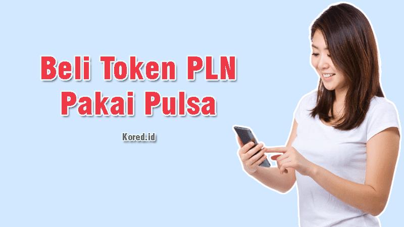 Cara Transfer Pulsa Ke Token Listrik PLN