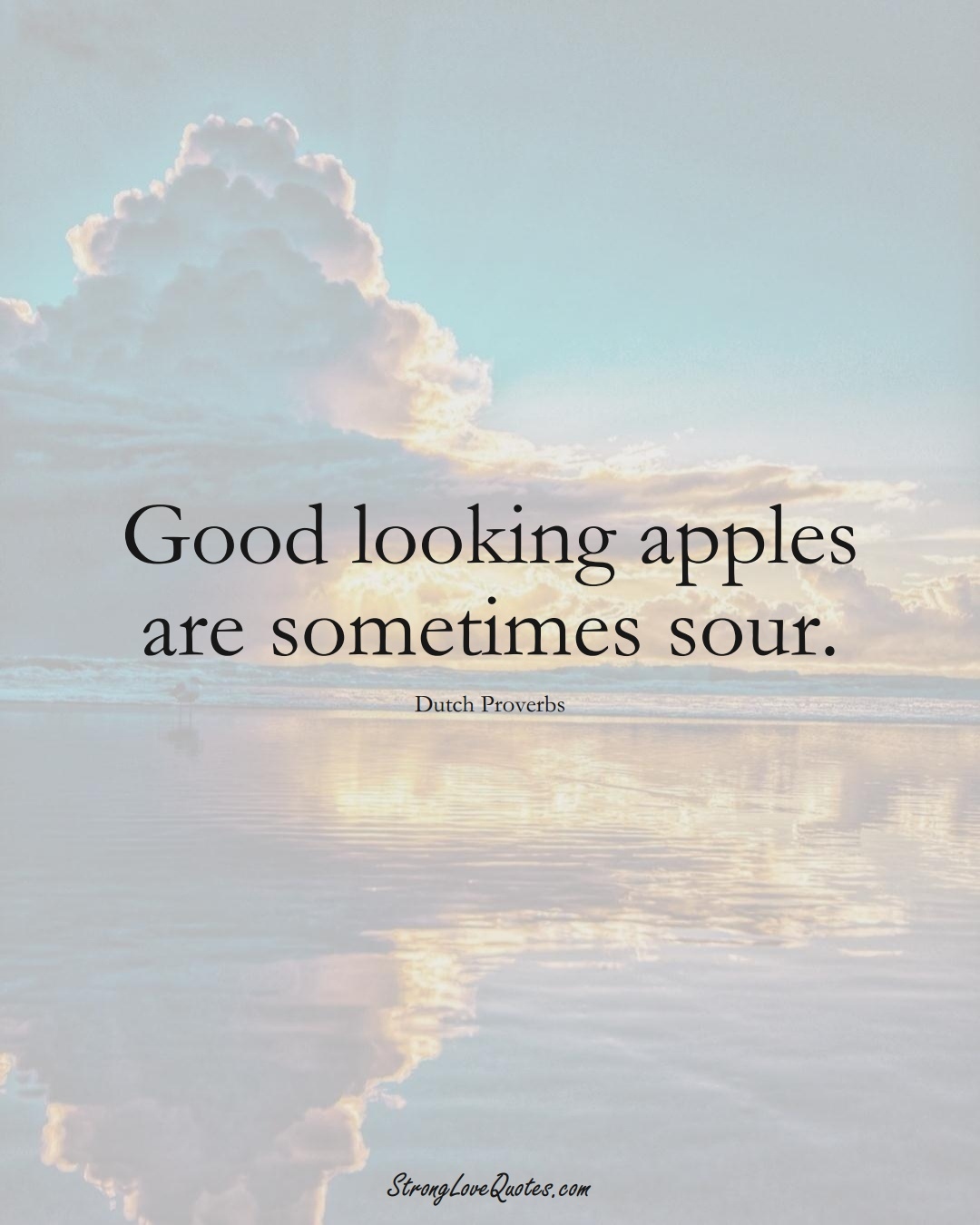 Good looking apples are sometimes sour. (Dutch Sayings);  #EuropeanSayings