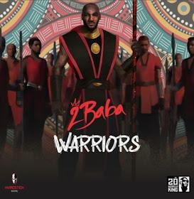 Music: 2Baba – Warriors