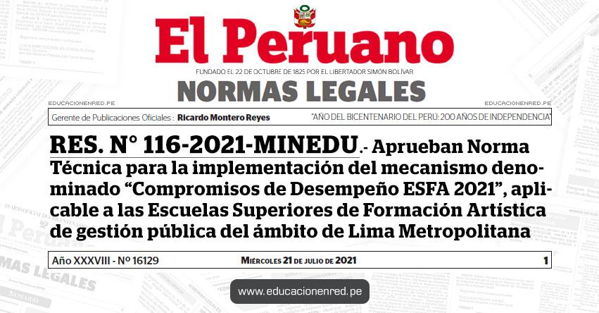 R. S. G. Nº 116-2021-MINEDU.- Aprueban Norma Técnica para la implementación del mecanismo denominado «Compromisos de Desempeño ESFA 2021», aplicable a las Escuelas Superiores de Formación Artística de gestión pública del ámbito de Lima Metropolitana