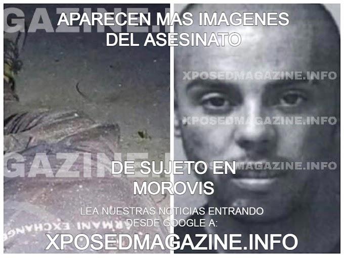 APARECEN MAS IMAGENES DEL ASESINATO DE SUJETO EN MOROVIS