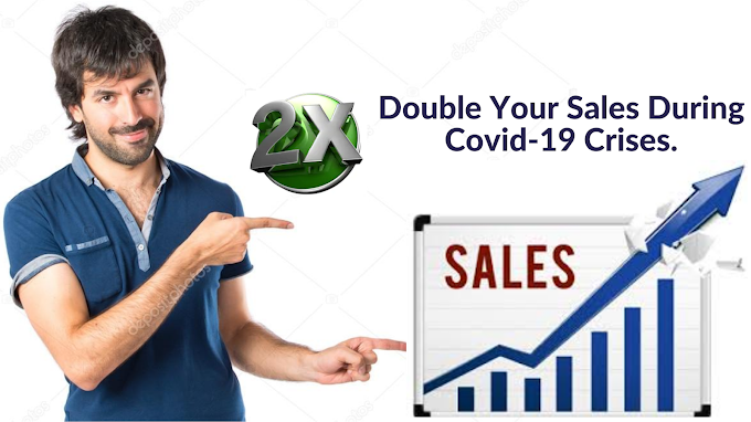 Double Your Sales During Covid-19 Crises.