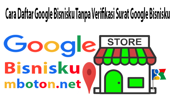 Cara Daftar Google Bisnisku Tanpa Verifikasi Surat Google Bisnisku