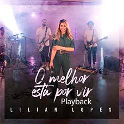 Baixar Música Gospel O Melhor Está por Vir (Playback) - Lilian Lopes Mp3