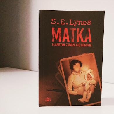 """S.E.Lynes """"Matka"""", jak wiele można poświęcić dla szczęścia?"""