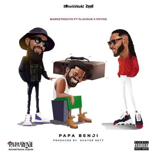 Basketmouth Feat. Phyno & Flavour - Papa Benji (House Music) [Download]