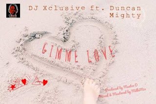 "[Song] DJ Xclusive – ""Gimme Love"" ft. Duncan Mighty - www.mp3made.com.ng"